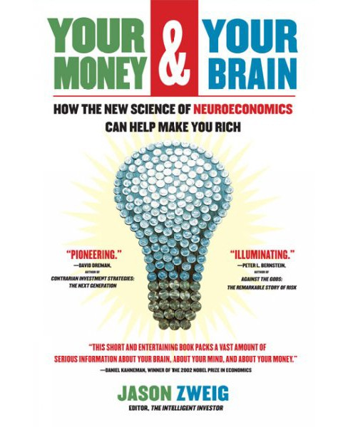 Your Money and Your Brain : How the New Science of Neuroeconomics Can Help Make You Rich - Reprint - image 1 of 1