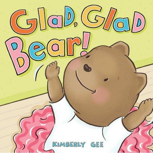 Glad, Glad Bear! - (Bear's Feelings) by  Kimberly Gee (Hardcover) - image 1 of 1