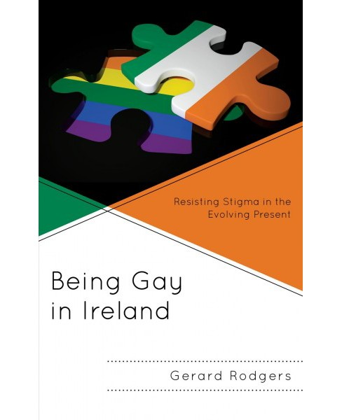 Being Gay in Ireland : Resisting Stigma in the Evolving Present -  by Gerard Rodgers (Hardcover) - image 1 of 1