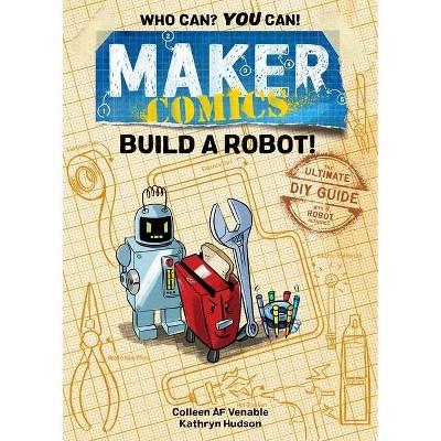 Maker Comics: Build a Robot! - by  Colleen Af Venable (Paperback)