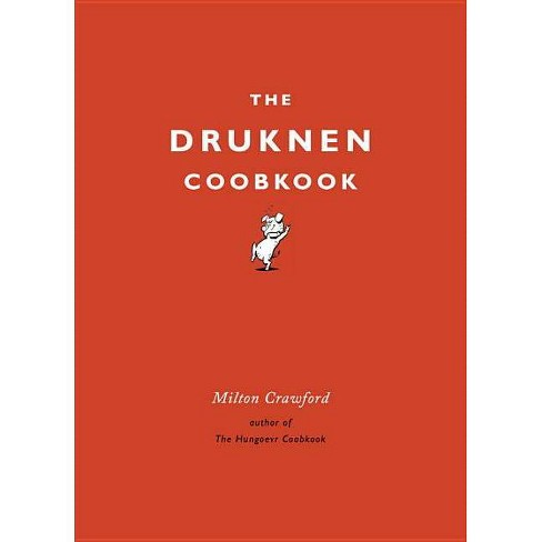 The Drunken Cookbook - by  Milton Crawford (Hardcover) - image 1 of 1