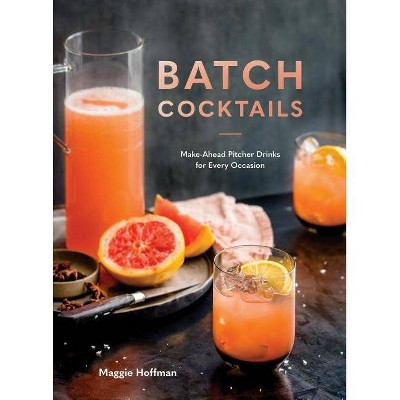 Batch Cocktails - by  Maggie Hoffman (Hardcover)