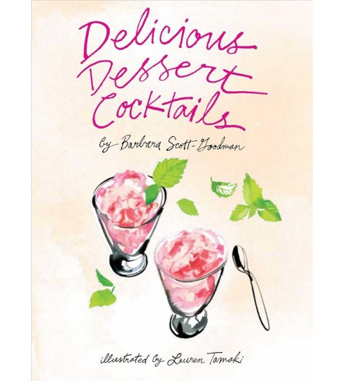Delicious Dessert Cocktails -  by Barbara Scott-Goodman (Hardcover) - image 1 of 1