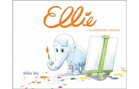 Ellie : La elefantita creative / The Creative Elephant -  by Mike Wu (Hardcover) - image 1 of 1