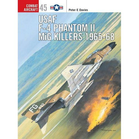 US Air Force F-4 Phantom II MiG Killers 1965-68 - (Combat Aircraft) by  Peter E Davies (Paperback) - image 1 of 1