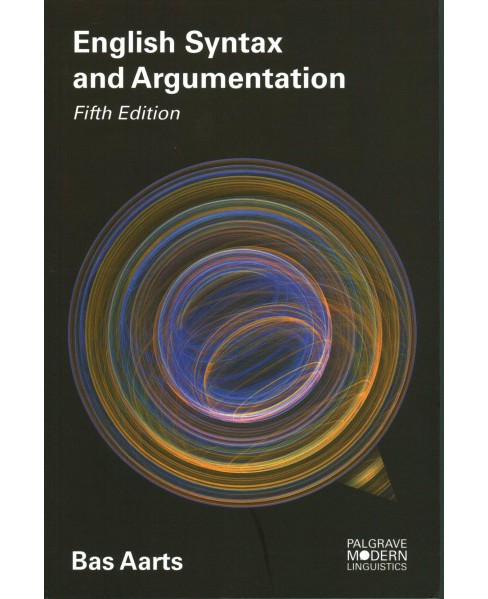 English Syntax and Argumentation -  (Modern Linguistics) by Bas Aarts (Paperback) - image 1 of 1