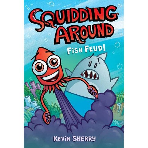 Fish Feud! (Squidding Around) - by  Kevin Sherry (Hardcover) - image 1 of 1