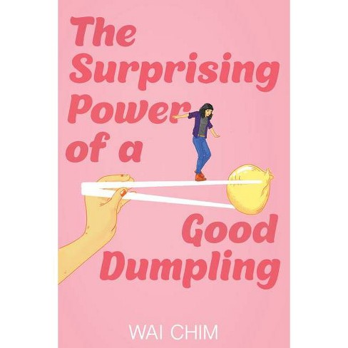 The Surprising Power of a Good Dumpling - by  Wai Chim (Hardcover) - image 1 of 1