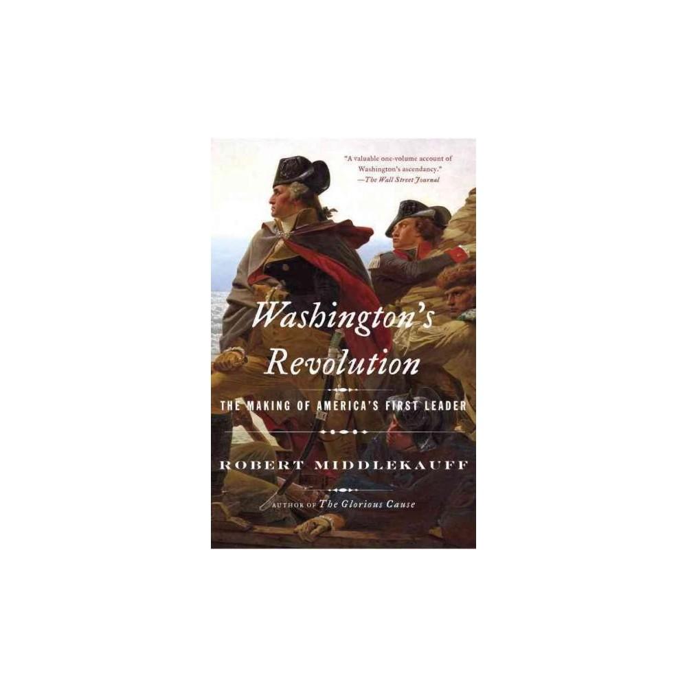 Washington's Revolution : The Making of America's First Leader (Reprint) (Paperback) (Robert