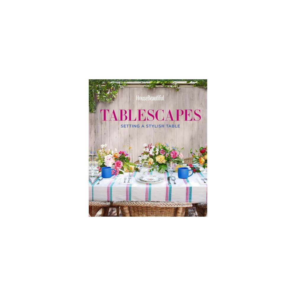House Beautiful Tablescapes : Setting a Stylish Table - by Lisa Cregan (Hardcover)