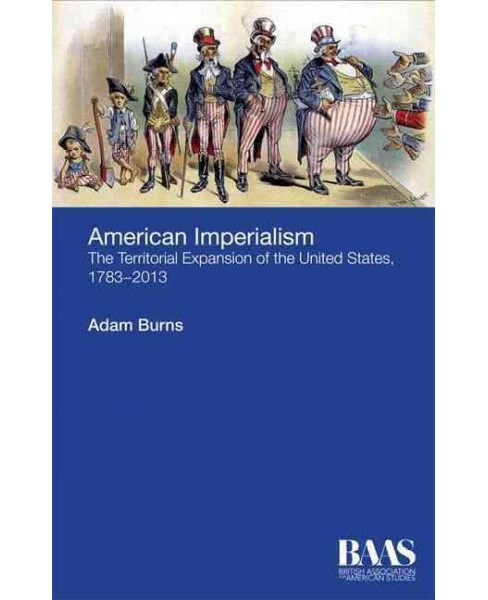 American Imperialism : The Territorial Expansion of the United States 1783-2013 (Paperback) (Adam Burns) - image 1 of 1