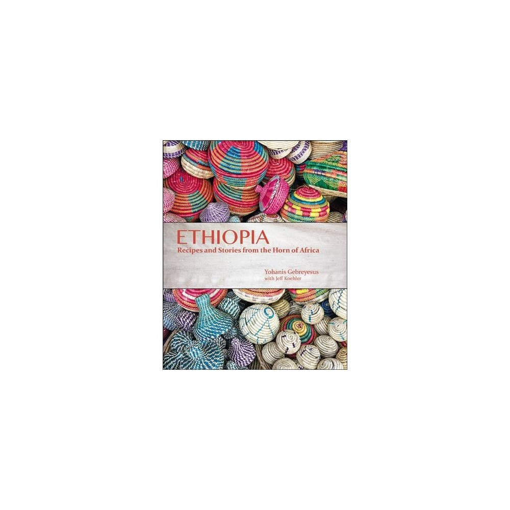 Ethiopia : Recipes and Traditions from the Horn of Africa - (Hardcover)