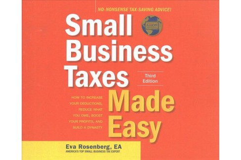Small Business Taxes Made Easy : How to Increase Your Deductions, Reduce What You Owe, Boost Your - image 1 of 1