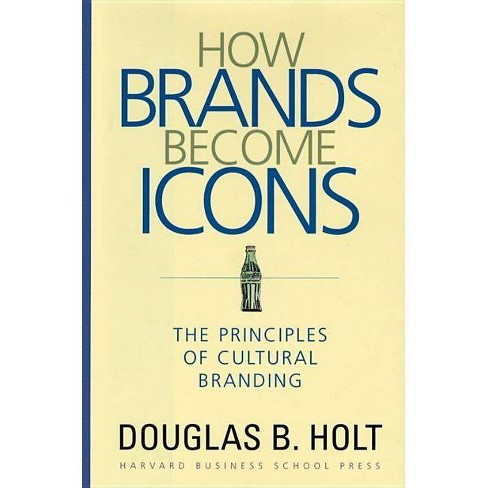 How Brands Become Icons - by  D B Holt (Hardcover) - image 1 of 1