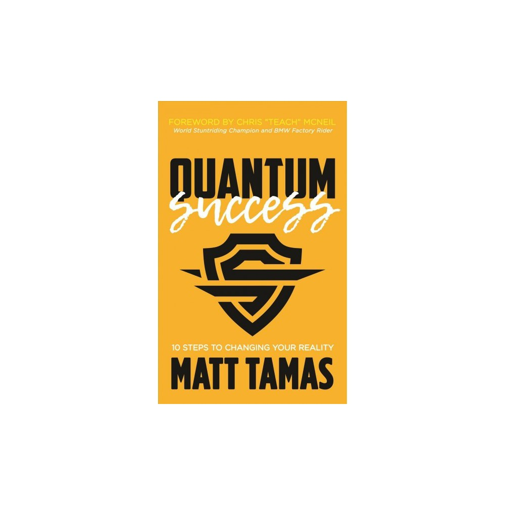 Quantum Success : 10 Steps to Changing Your Reality - by Matt Tamas (Paperback)