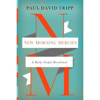 New Morning Mercies - by Paul David Tripp (Hardcover)