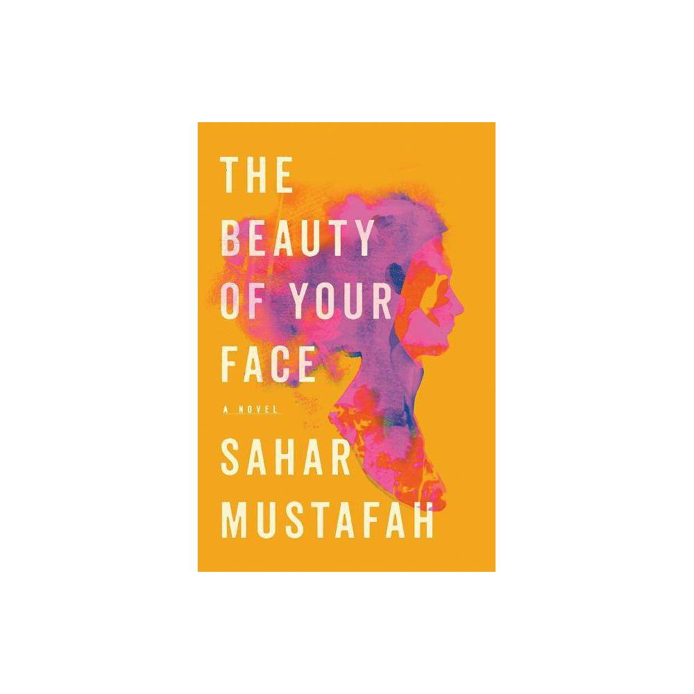 The Beauty Of Your Face By Sahar Mustafah Hardcover