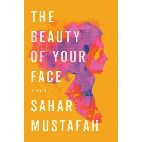 The Beauty of Your Face - by  Sahar Mustafah (Hardcover) - image 1 of 1