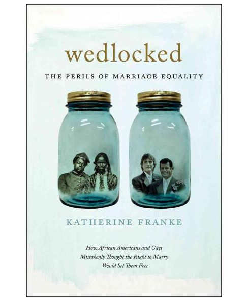Wedlocked : The Perils of Marriage Equality: How African Americans and Gays Mistakenly Thought the right - image 1 of 1