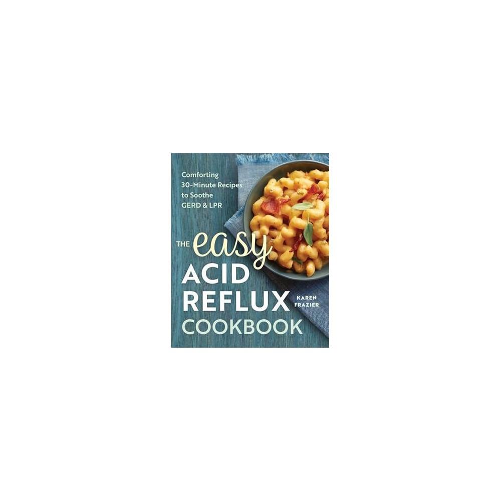 Easy Acid Reflux Cookbook : Comforting 30-Minute Recipes to Soothe Gerd & Lpr (Paperback) (Karen