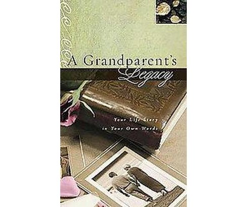 Grandparent's Legacy : Your Life Story in Your Own Words (Gift) (Hardcover) - image 1 of 1