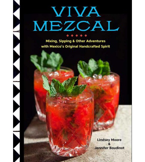 Viva Mezcal : Mixing, Sipping & Other Adventures With Mexico's Original Handcrafted Spirit - (Hardcover)  - image 1 of 1