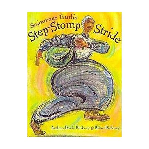 Sojourner Truth's Step-Stomp Stride - by  Andrea Pinkney (Hardcover) - image 1 of 1