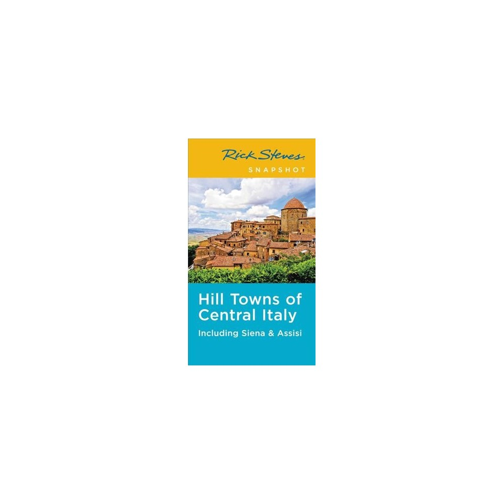 Rick Steves Snapshot Hill Towns of Central Italy : Including Siena & Assisi - (Paperback)