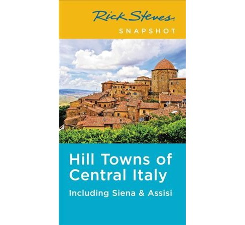 Rick Steves Snapshot Hill Towns of Central Italy : Including Siena & Assisi -  (Paperback) - image 1 of 1