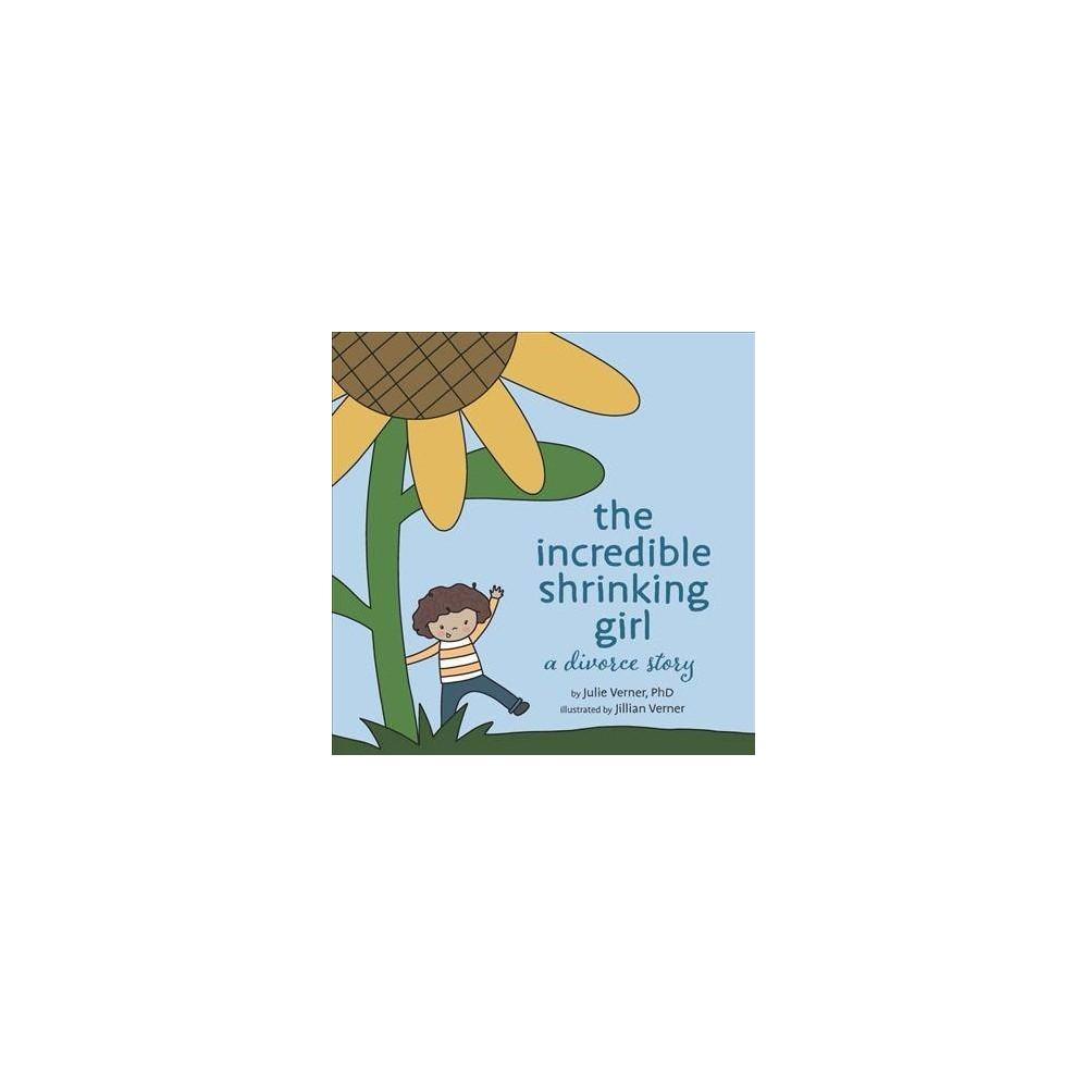 Incredible Shrinking Girl : A Divorce Story - by Julie Verner (Hardcover)