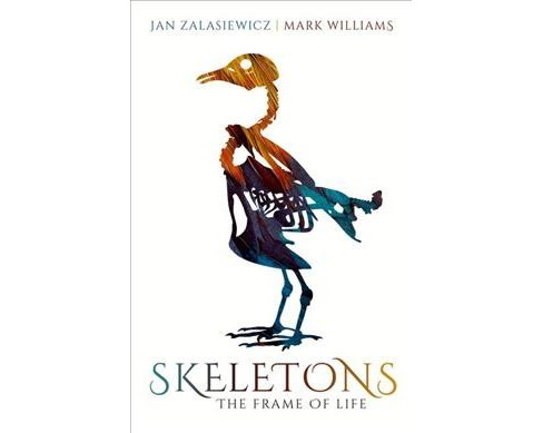 Skeletons : The Frame of Life -  by Jan Zalasiewicz & Mark Williams (Hardcover) - image 1 of 1
