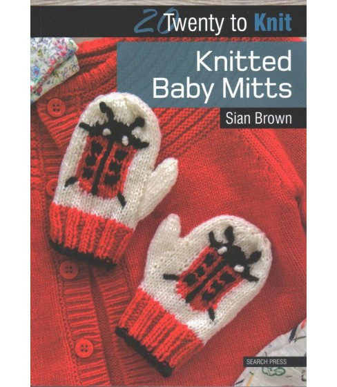 Knitted Baby Mitts (Paperback) (Sian Brown) - image 1 of 1