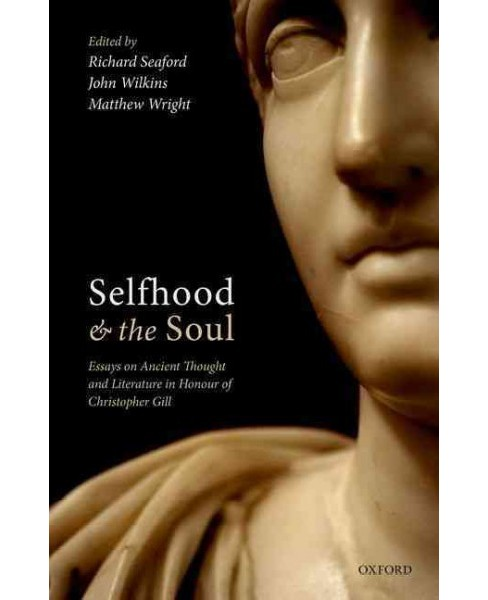 Selfhood and the Soul : Essays on Ancient Thought and Literature in Honour of Christopher Gill - image 1 of 1