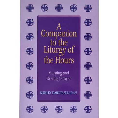 Companion to the Liturgy of the Hours - by  Shirley Darcus Sullivan (Paperback) - image 1 of 1