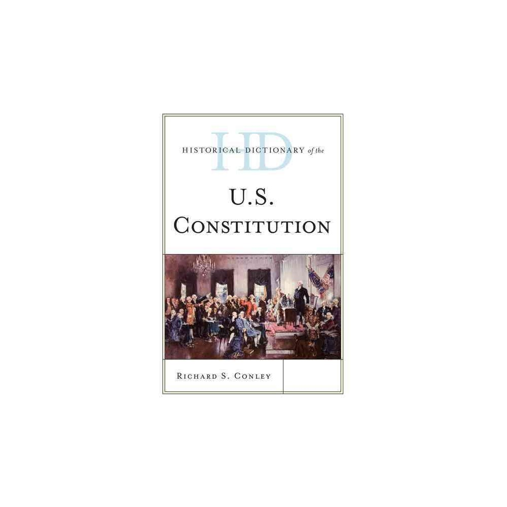 Historical Dictionary of the U.S. Constitution (Hardcover) (Richard S. Conley)