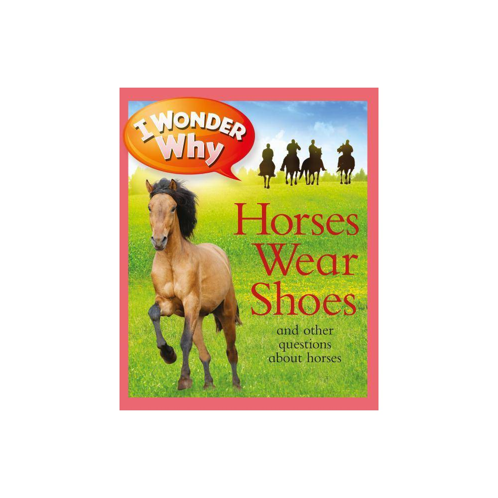 I Wonder Why Horses Wear Shoes I Wonder Why Paperback By Gaff Paperback