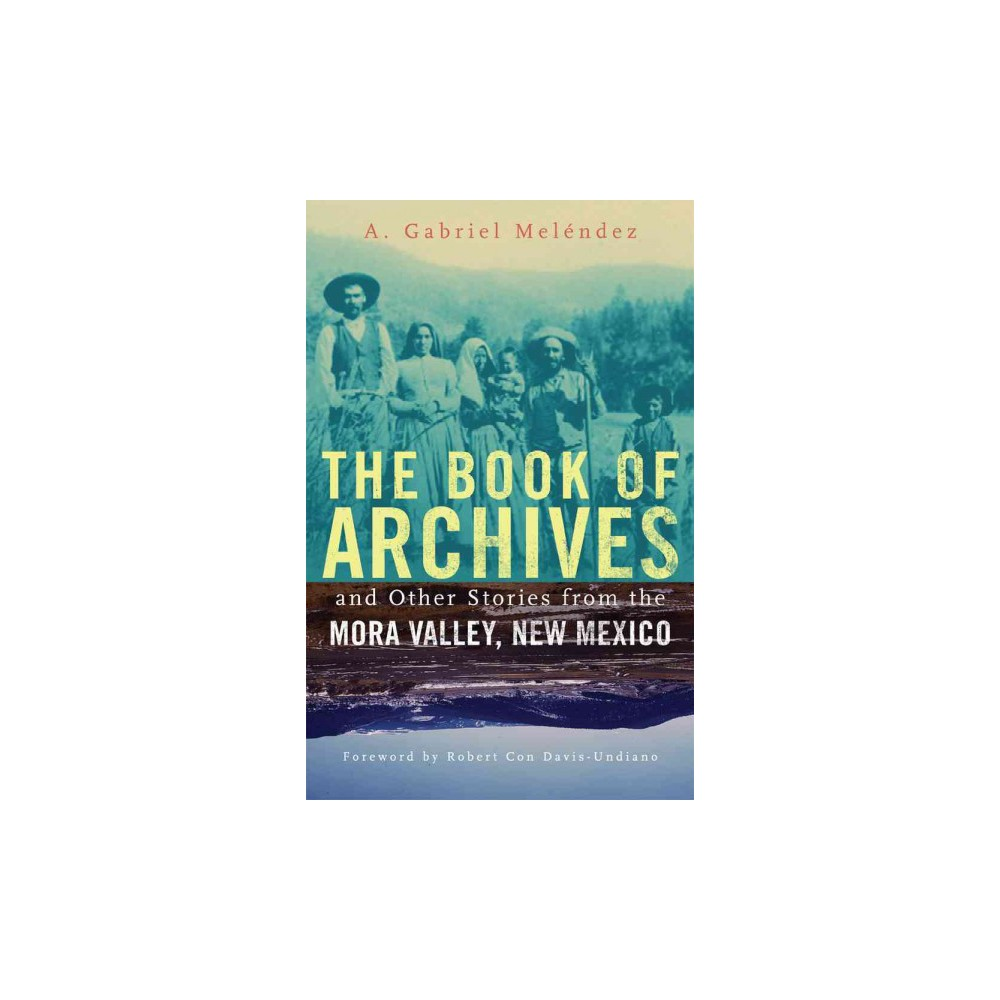 Book of Archives and Other Stories from the Mora Valley, New Mexico (Paperback) (A. Gabriel