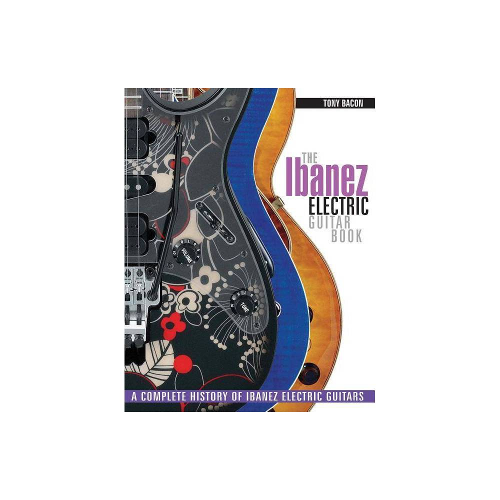 The Ibanez Electric Guitar Book By Tony Bacon Paperback