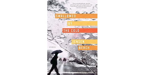 Swallowed by the Cold : Stories (Paperback) (Jensen Beach) - image 1 of 1