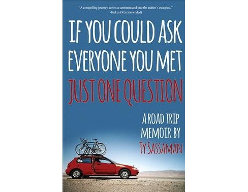 Just One Question : A Road Trip Memoir -  by Ty Sassaman (Paperback) - image 1 of 1