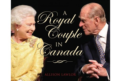 Royal Couple in Canada -  by Allison Lawlor (Hardcover) - image 1 of 1