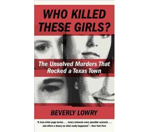Who Killed These Girls? : The Unsolved Murders That Rocked a Texas Town (Reprint) (Paperback) (Beverly - image 1 of 1