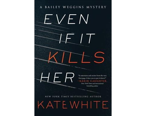 Even If It Kills Her -  (Bailey Weggins Mysteries) by Kate White (Hardcover) - image 1 of 1