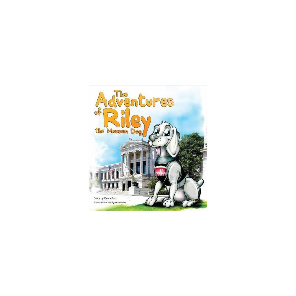 Adventures of Riley, the Museum Dog - by Ryan Huddle (Hardcover)