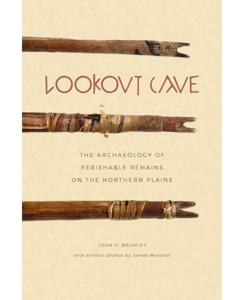 Lookout Cave : The Archaeology of Perishable Remains on the Northern Plains -  (Paperback) - image 1 of 1