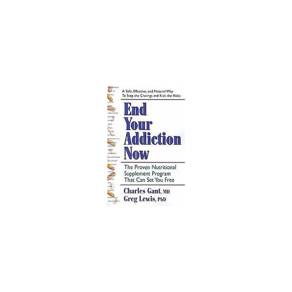 End Your Addiction Now : The Proven Nutritional Supplement Program That Can Set You Free (Paperback)