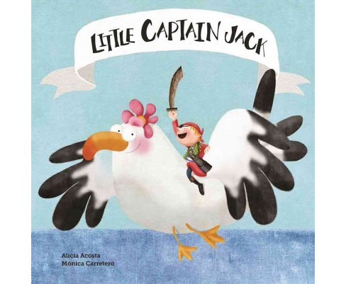 Little Captain Jack (Hardcover) (Alicia Acosta) - image 1 of 1