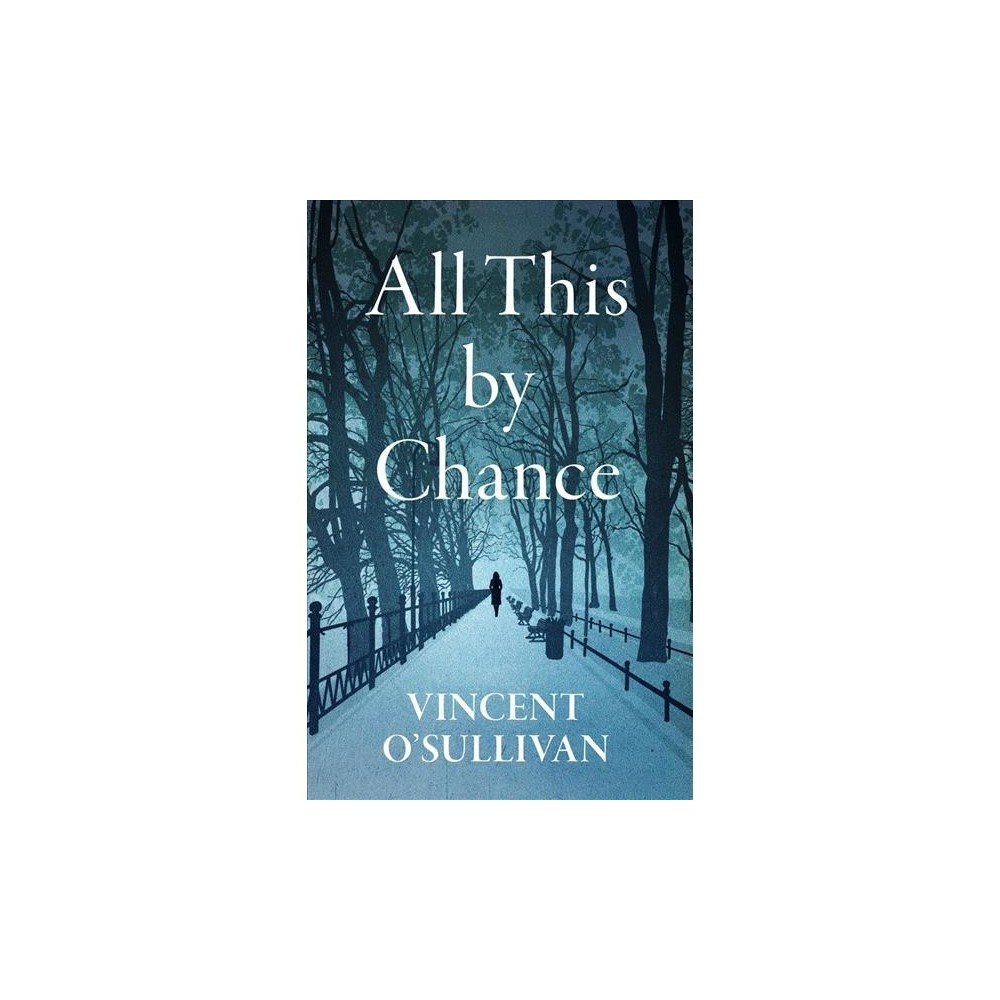 All This by Chance - by Vincent O'Sullivan (Paperback)