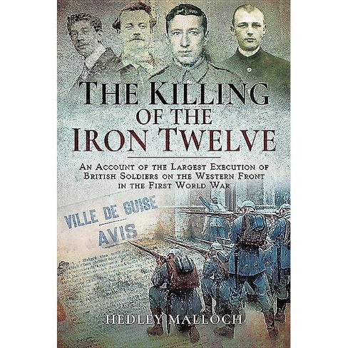 The Killing of the Iron Twelve - by  Hedley Malloch (Hardcover) - image 1 of 1