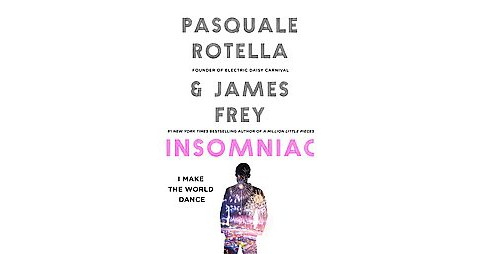 Insomniac : I Make the World Dance (Hardcover) (Pasquale Rotella & James Frey) - image 1 of 1